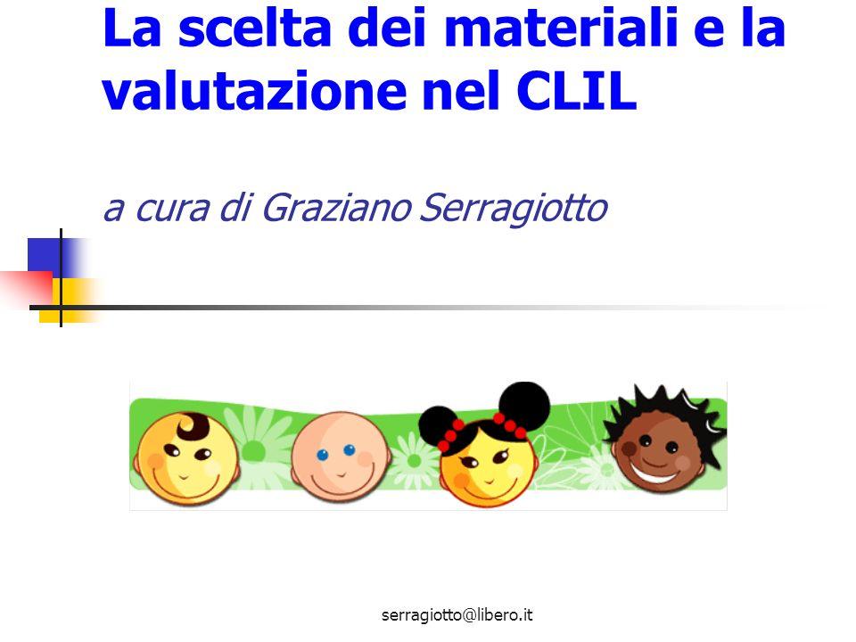 serragiotto@libero.it La scelta dei materiali e la valutazione nel CLIL a cura di Graziano Serragiotto