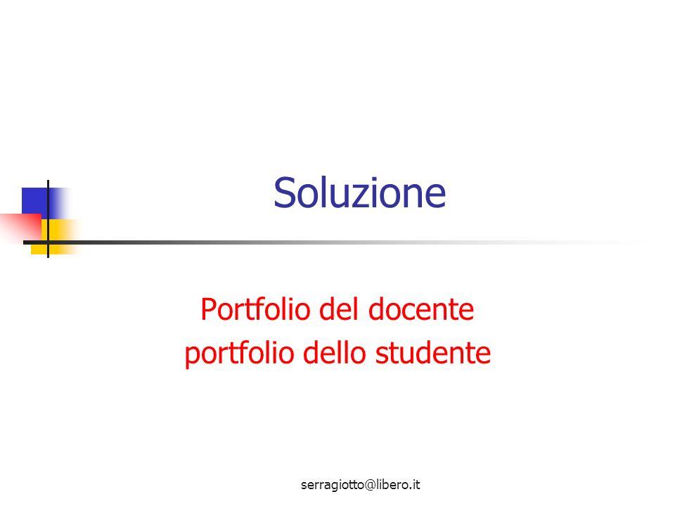 serragiotto@libero.it Portfolio del docente portfolio dello studente Soluzione