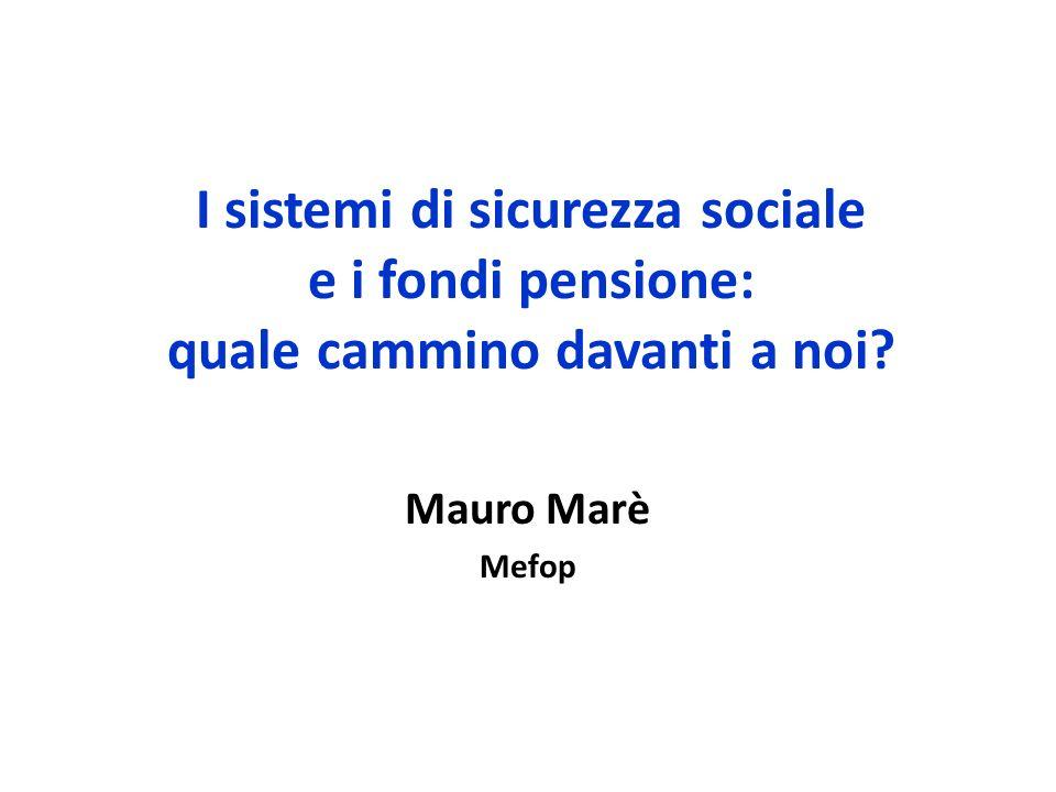 I sistemi di sicurezza sociale e i fondi pensione: quale cammino davanti a noi Mauro Marè Mefop