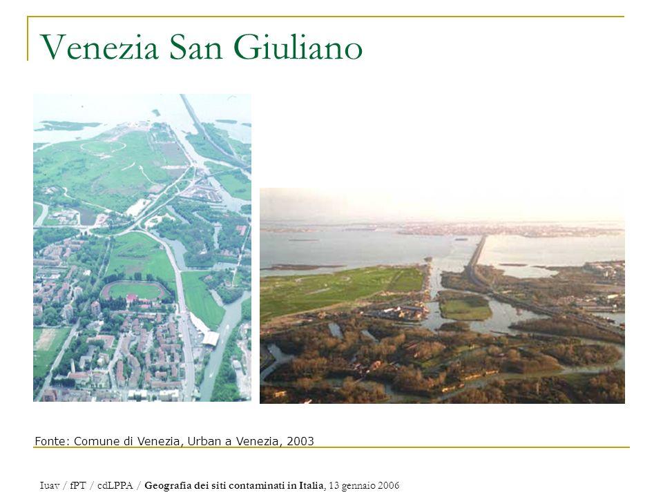 Venezia San Giuliano Fonte: Comune di Venezia, Urban a Venezia, 2003 Iuav / fPT / cdLPPA / Geografia dei siti contaminati in Italia, 13 gennaio 2006