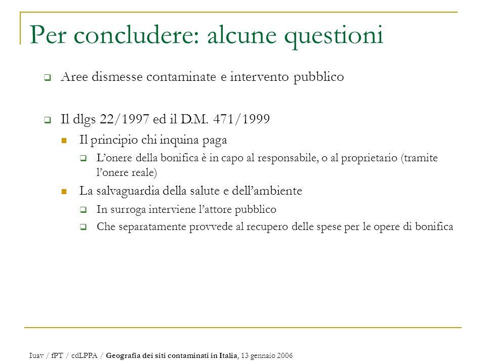 Per concludere: alcune questioni Aree dismesse contaminate e intervento pubblico Il dlgs 22/1997 ed il D.M.