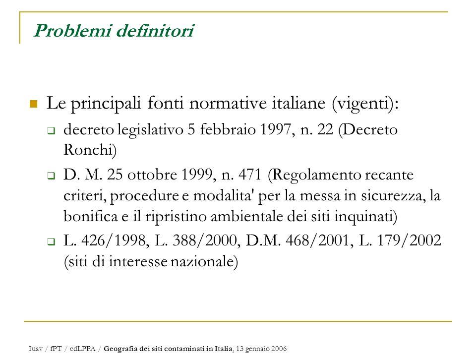 Iuav / fPT / cdLPPA / Geografia dei siti contaminati in Italia, 13 gennaio 2006 Problemi definitori Le principali fonti normative italiane (vigenti): decreto legislativo 5 febbraio 1997, n.