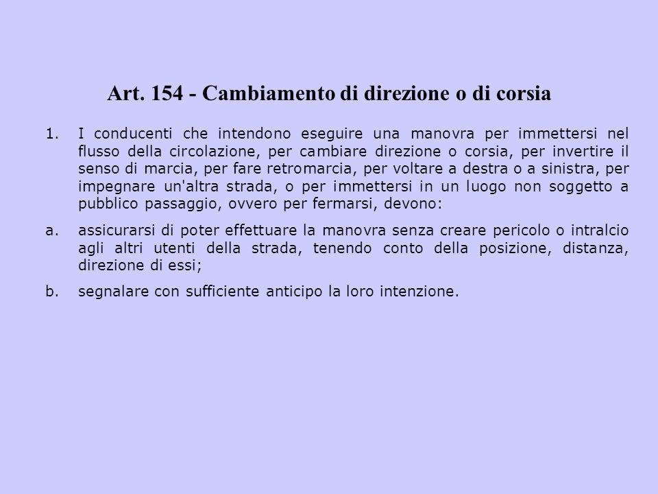 Art. 154 - Cambiamento di direzione o di corsia 1.I conducenti che intendono eseguire una manovra per immettersi nel flusso della circolazione, per ca