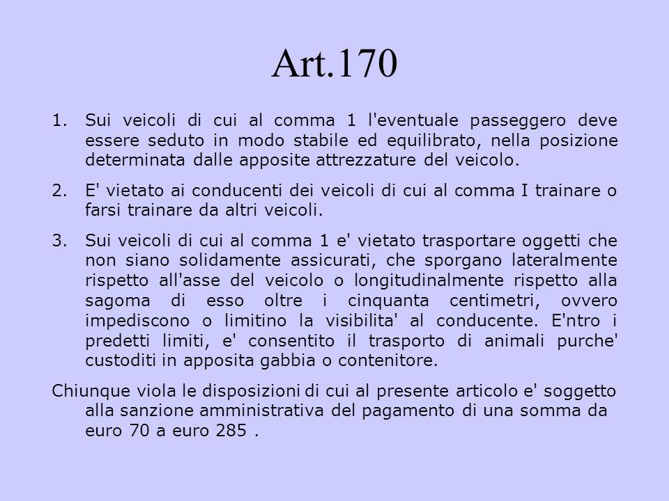 Art.170 1.Sui veicoli di cui al comma 1 l'eventuale passeggero deve essere seduto in modo stabile ed equilibrato, nella posizione determinata dalle ap