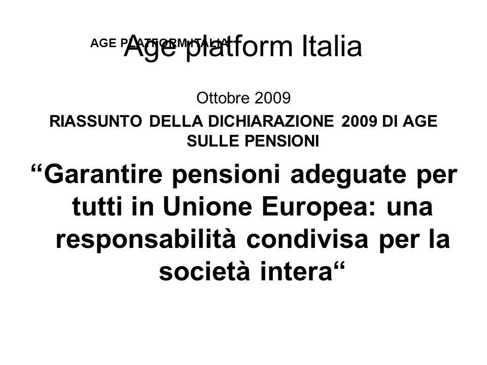 Ottobre 2009 RIASSUNTO DELLA DICHIARAZIONE 2009 DI AGE SULLE PENSIONI Garantire pensioni adeguate per tutti in Unione Europea: una responsabilità condivisa per la società intera AGE PLATFORM ITALIA Age platform Italia