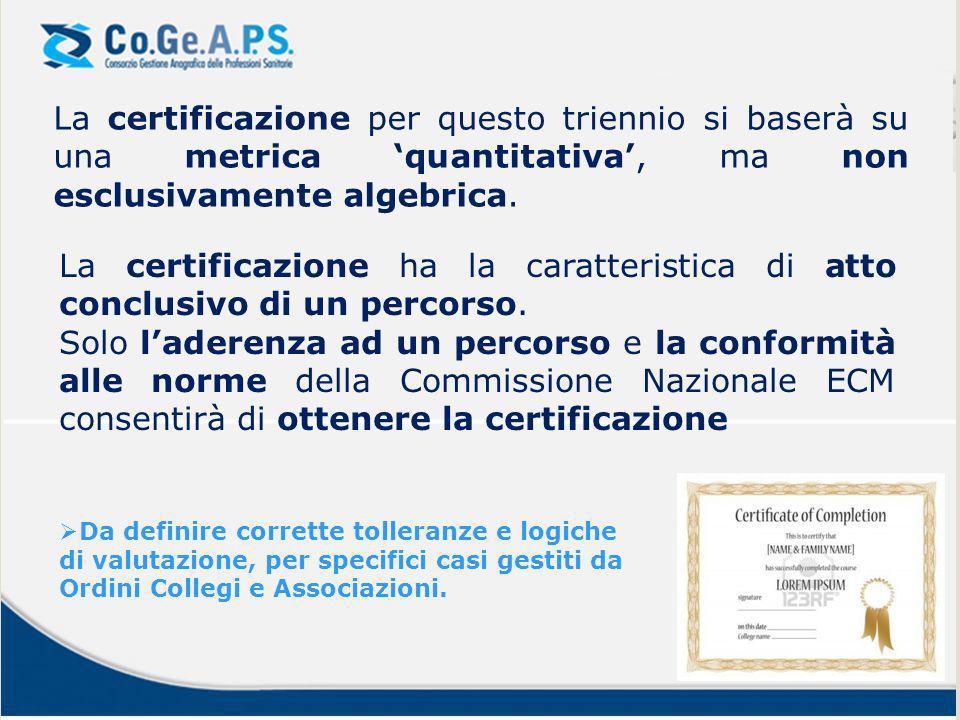 La certificazione per questo triennio si baserà su una metrica quantitativa, ma non esclusivamente algebrica.