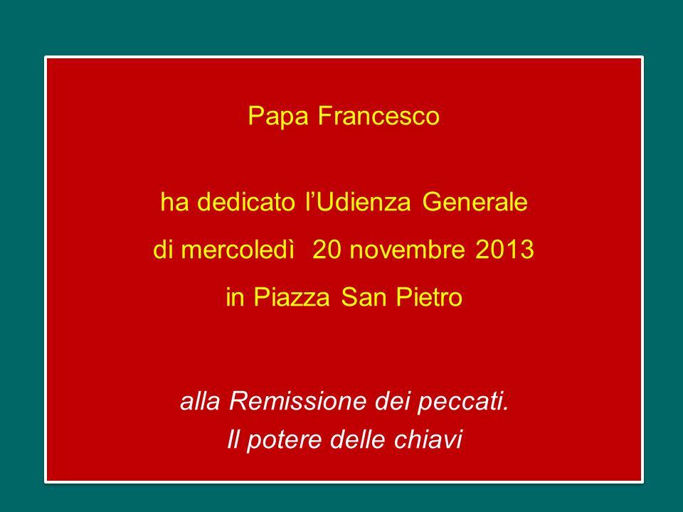 Papa Francesco ha dedicato lUdienza Generale di mercoledì 20 novembre 2013 in Piazza San Pietro alla Remissione dei peccati.