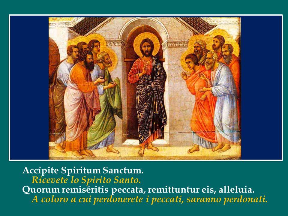 Accípite Spiritum Sanctum.Ricevete lo Spirito Santo.