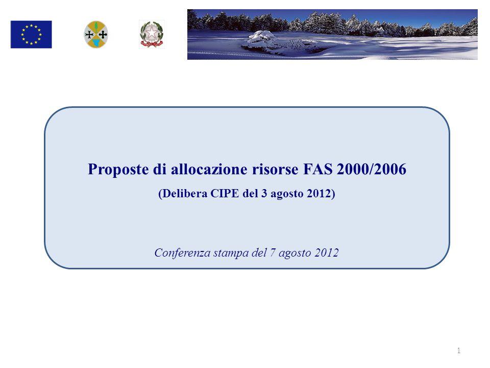 Proposte di allocazione risorse FAS 2000/2006 (Delibera CIPE del 3 agosto 2012) Conferenza stampa del 7 agosto 2012 1