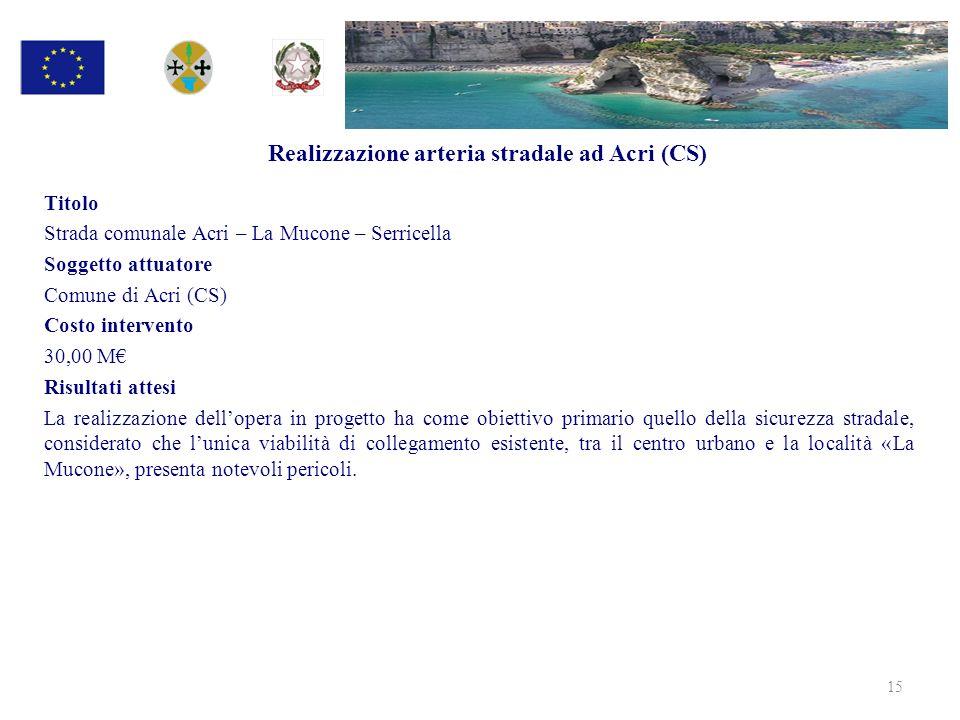 Realizzazione arteria stradale ad Acri (CS) Titolo Strada comunale Acri – La Mucone – Serricella Soggetto attuatore Comune di Acri (CS) Costo interven