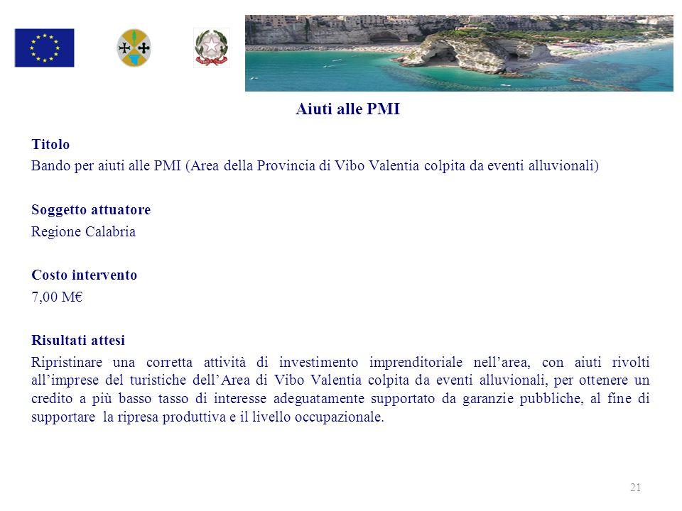 Aiuti alle PMI Titolo Bando per aiuti alle PMI (Area della Provincia di Vibo Valentia colpita da eventi alluvionali) Soggetto attuatore Regione Calabr