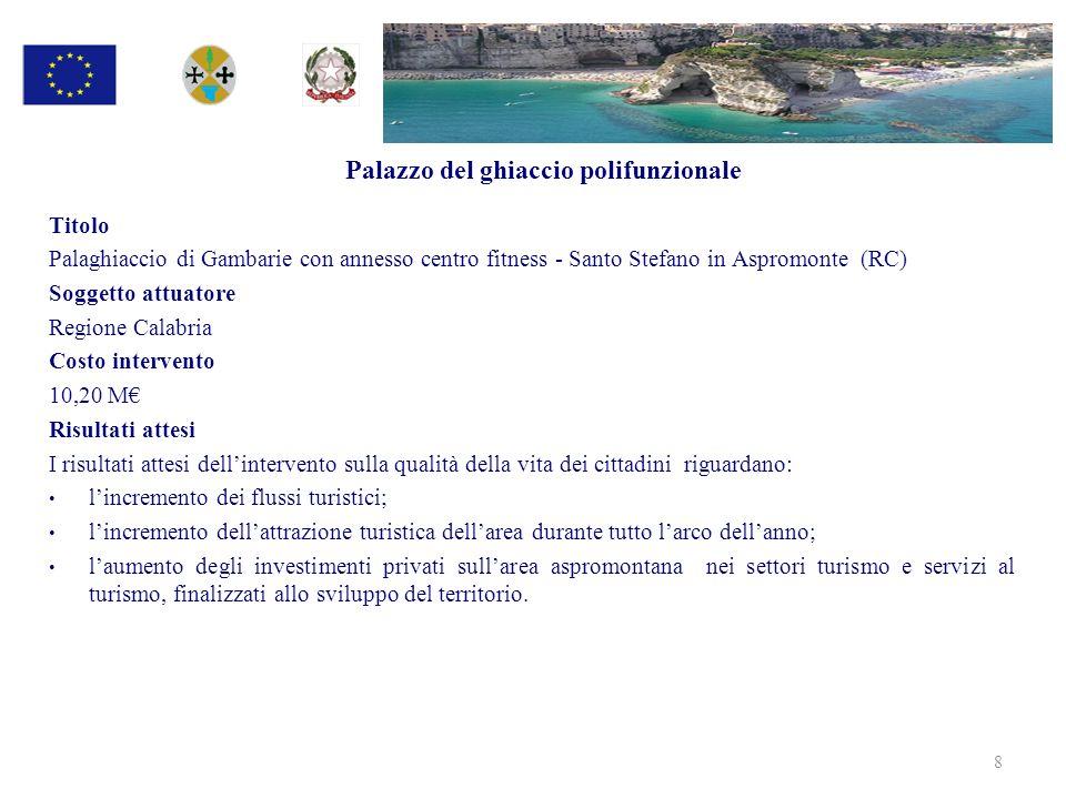 Palazzo del ghiaccio polifunzionale Titolo Palaghiaccio di Gambarie con annesso centro fitness - Santo Stefano in Aspromonte (RC) Soggetto attuatore R