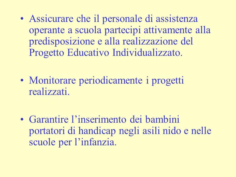 Assicurare che il personale di assistenza operante a scuola partecipi attivamente alla predisposizione e alla realizzazione del Progetto Educativo Individualizzato.