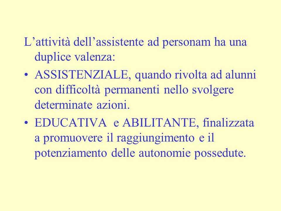 Lattività dellassistente ad personam ha una duplice valenza: ASSISTENZIALE, quando rivolta ad alunni con difficoltà permanenti nello svolgere determinate azioni.