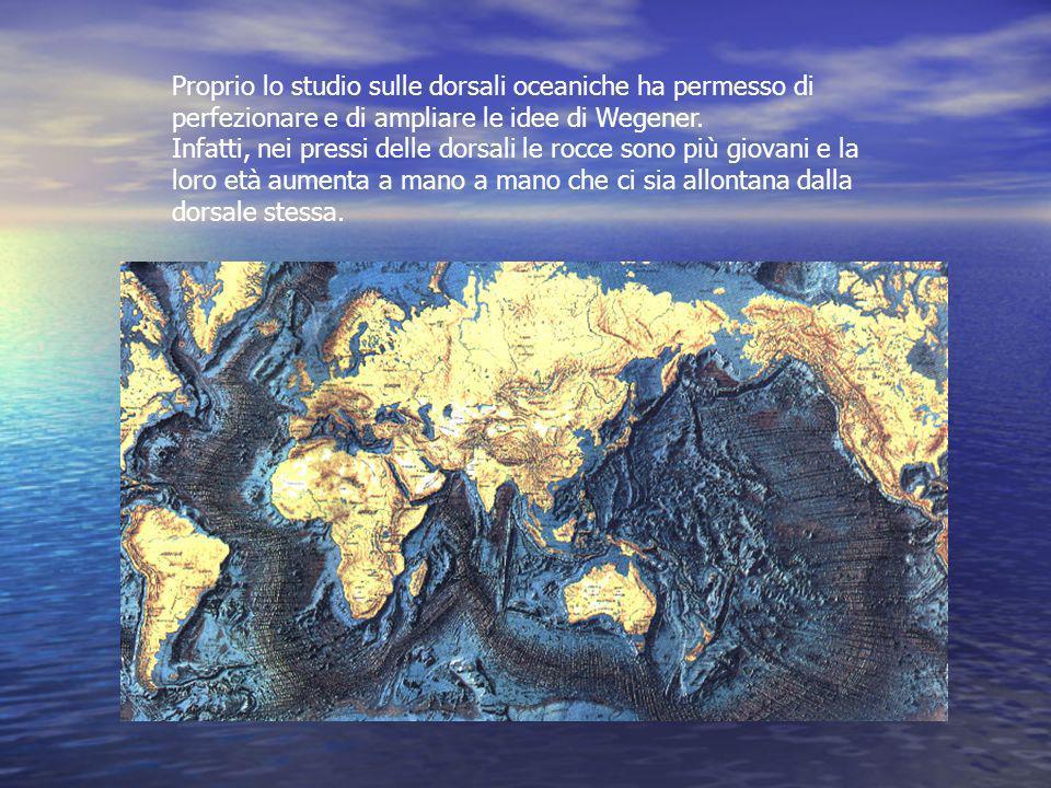 Proprio lo studio sulle dorsali oceaniche ha permesso di perfezionare e di ampliare le idee di Wegener. Infatti, nei pressi delle dorsali le rocce son