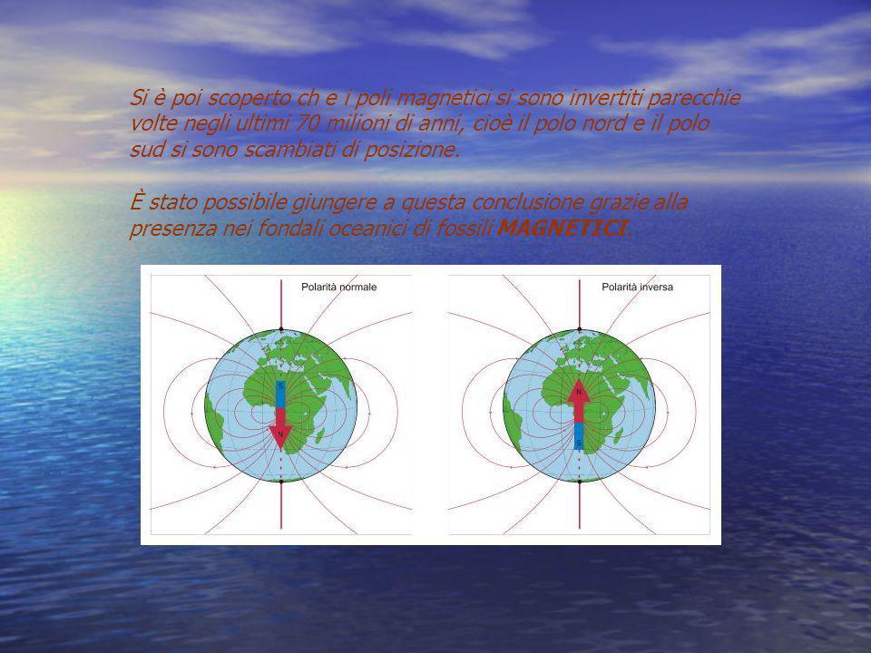 Si è poi scoperto ch e i poli magnetici si sono invertiti parecchie volte negli ultimi 70 milioni di anni, cioè il polo nord e il polo sud si sono sca