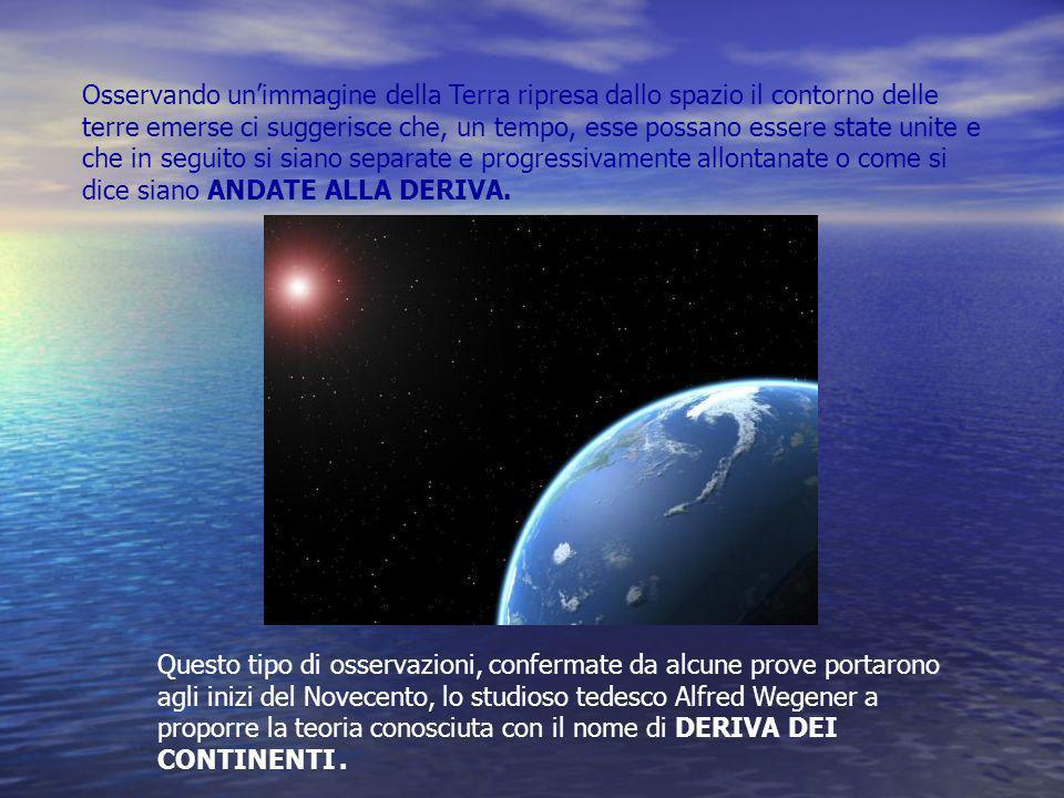 Osservando unimmagine della Terra ripresa dallo spazio il contorno delle terre emerse ci suggerisce che, un tempo, esse possano essere state unite e c