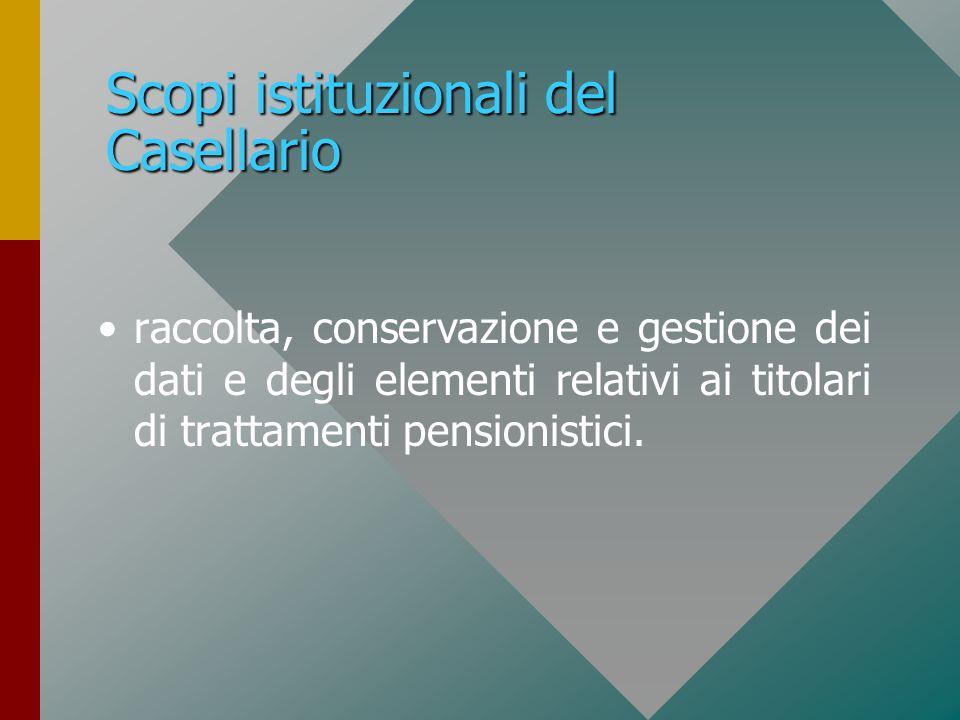 Scopi istituzionali del Casellario raccolta, conservazione e gestione dei dati e degli elementi relativi ai titolari di trattamenti pensionistici.
