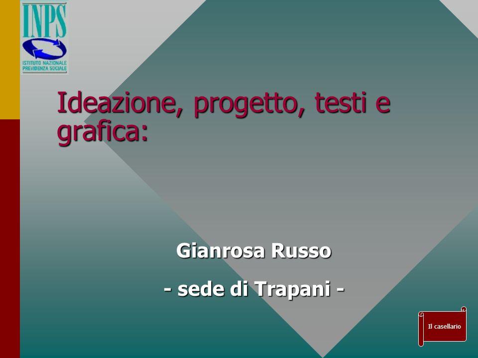 Ideazione, progetto, testi e grafica: Gianrosa Russo Gianrosa Russo - sede di Trapani - - sede di Trapani - Il casellario