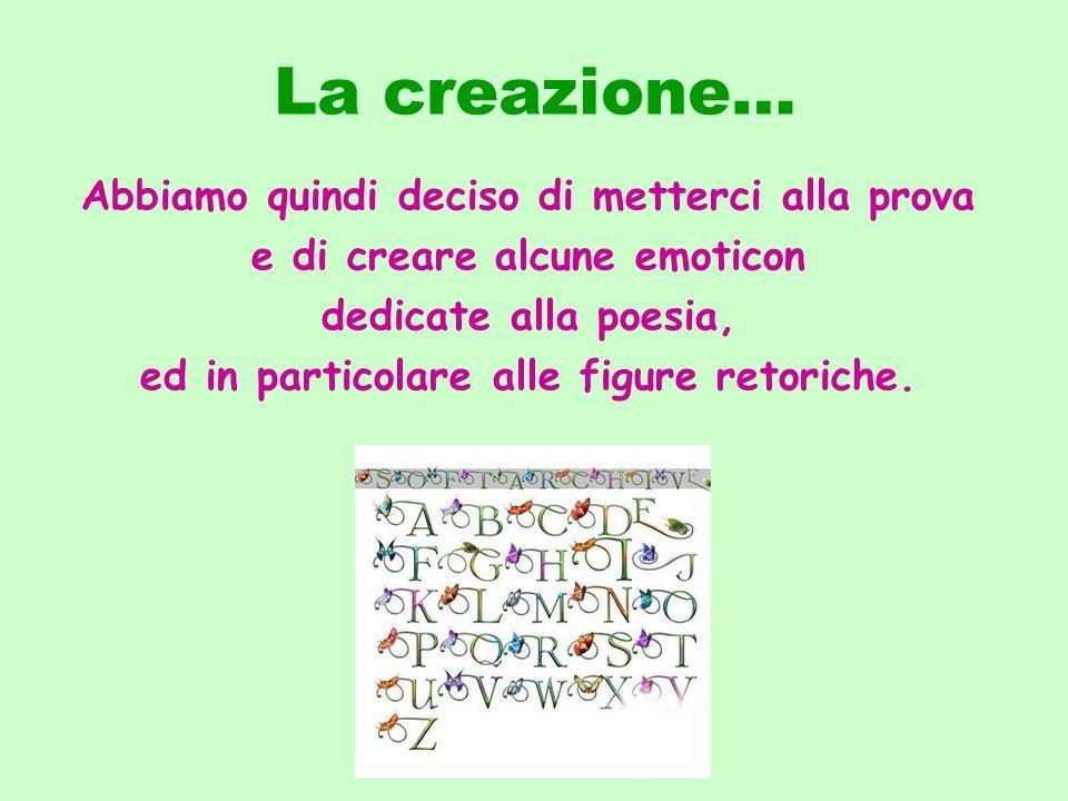 La creazione… Abbiamo quindi deciso di metterci alla prova e di creare alcune emoticon dedicate alla poesia, ed in particolare alle figure retoriche.
