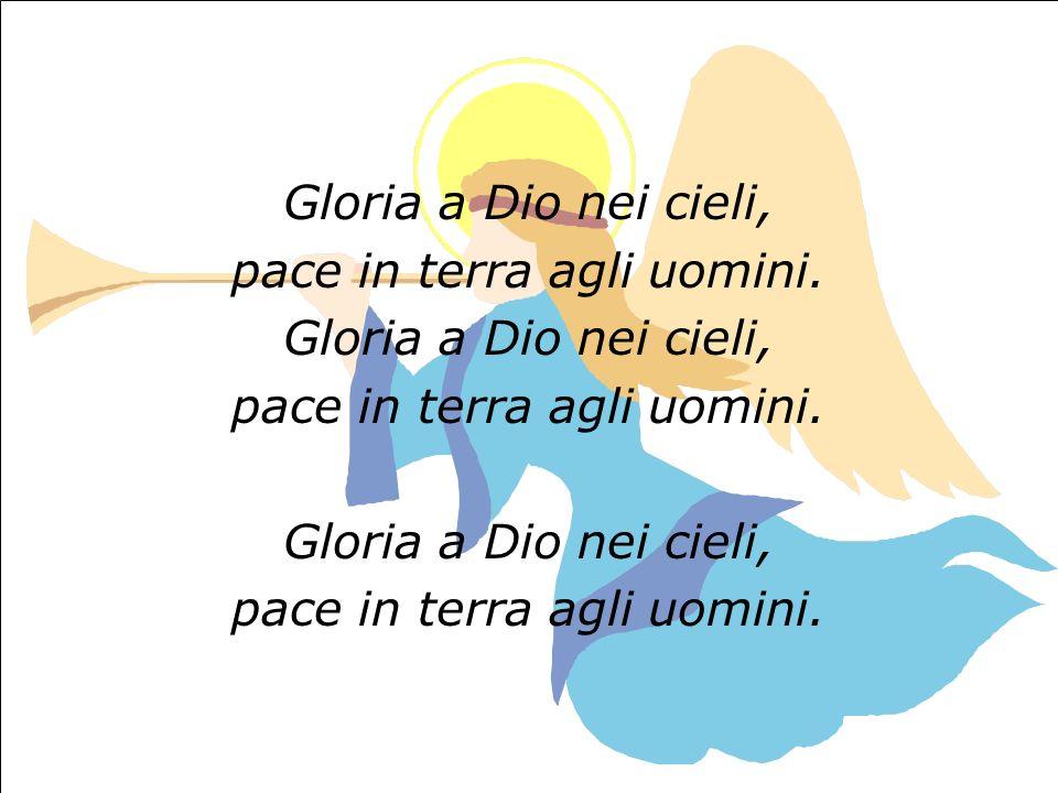 Gloria a Dio nei cieli, pace in terra agli uomini. Gloria a Dio nei cieli, pace in terra agli uomini. Gloria a Dio nei cieli, pace in terra agli uomin