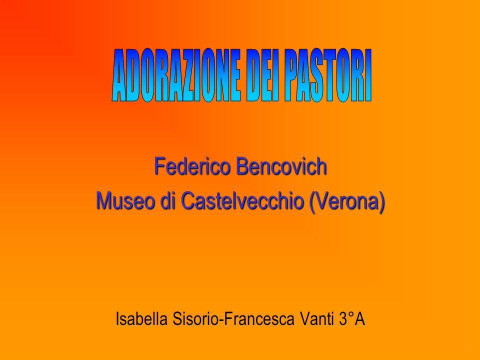 Federico Bencovich Museo di Castelvecchio (Verona) Isabella Sisorio-Francesca Vanti 3°A