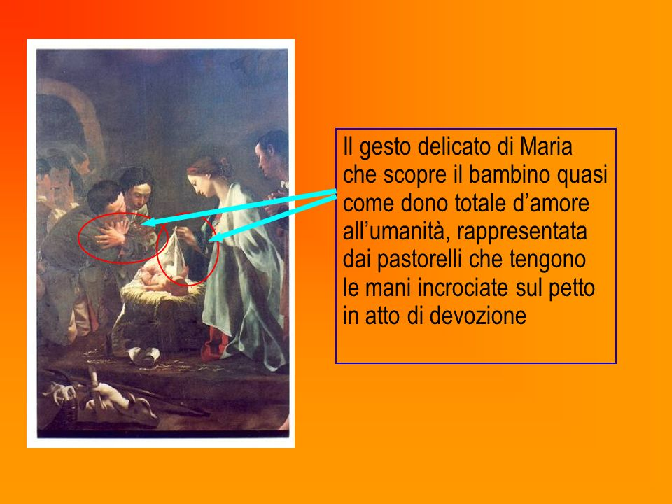 Il gesto delicato di Maria che scopre il bambino quasi come dono totale damore allumanità, rappresentata dai pastorelli che tengono le mani incrociate sul petto in atto di devozione