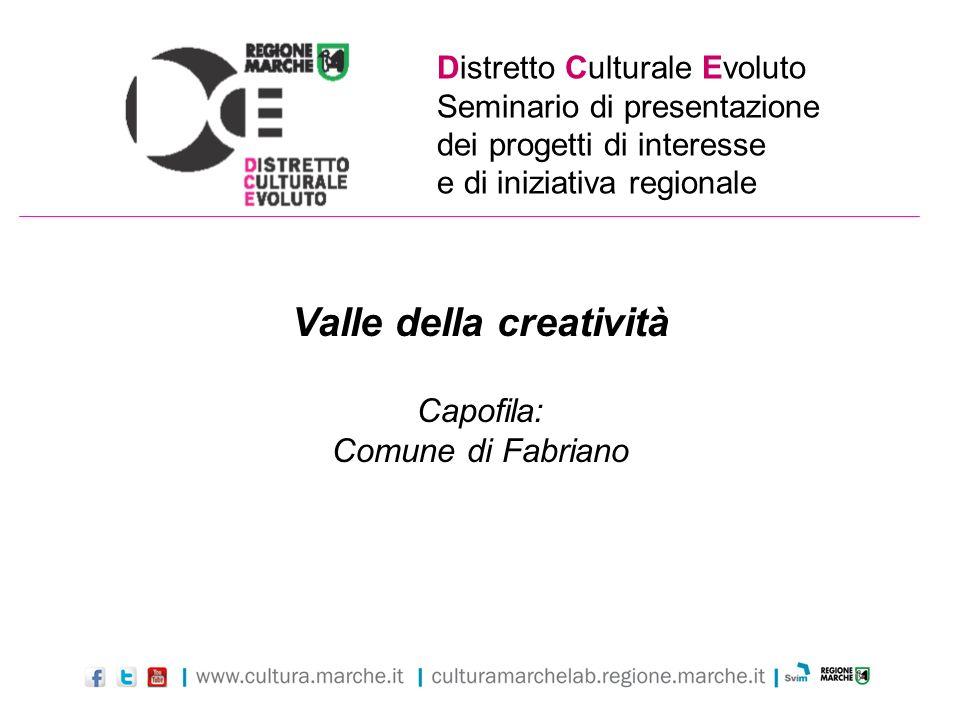 Distretto Culturale Evoluto Seminario di presentazione dei progetti di interesse e di iniziativa regionale Valle della creatività Capofila: Comune di