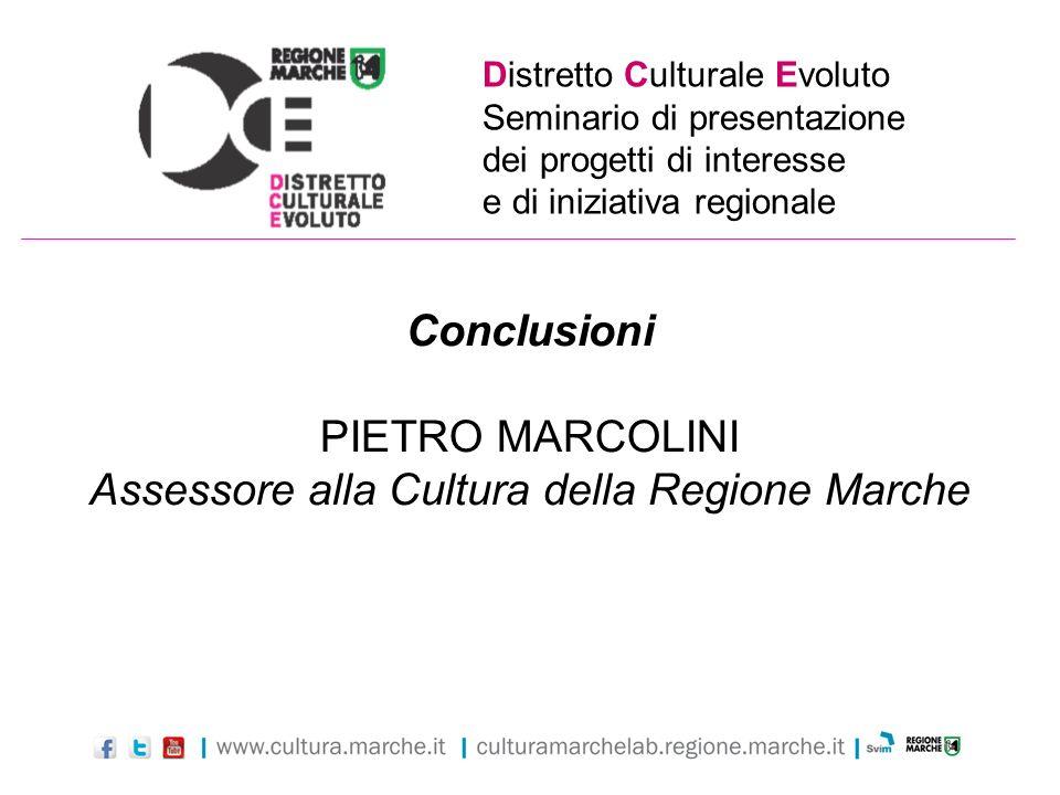 Distretto Culturale Evoluto Seminario di presentazione dei progetti di interesse e di iniziativa regionale Conclusioni PIETRO MARCOLINI Assessore alla