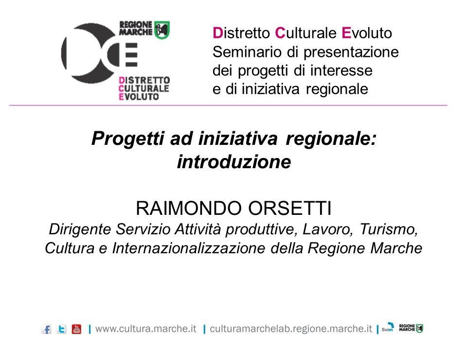 Distretto Culturale Evoluto Seminario di presentazione dei progetti di interesse e di iniziativa regionale Progetti ad iniziativa regionale: introduzi