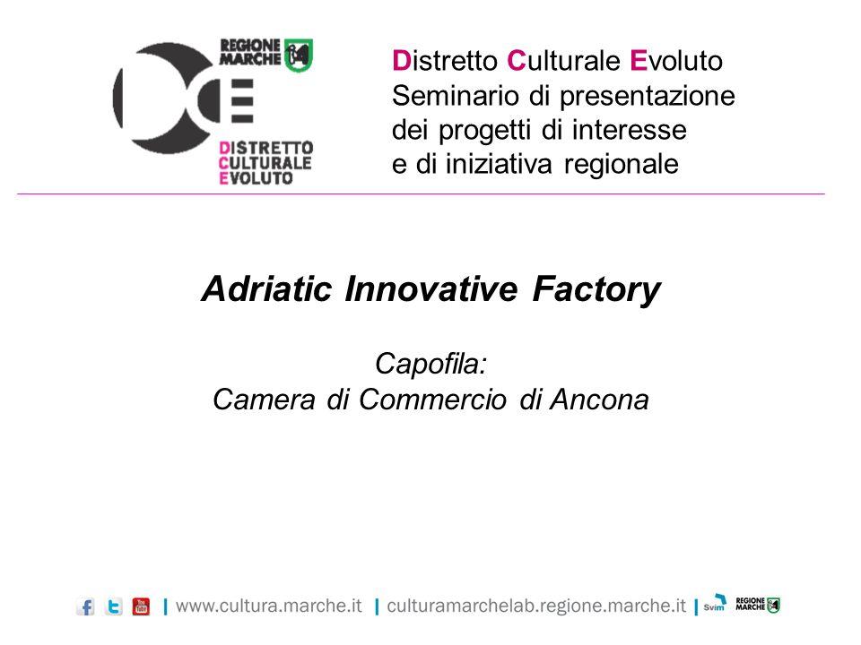 Distretto Culturale Evoluto Seminario di presentazione dei progetti di interesse e di iniziativa regionale Adriatic Innovative Factory Capofila: Camer
