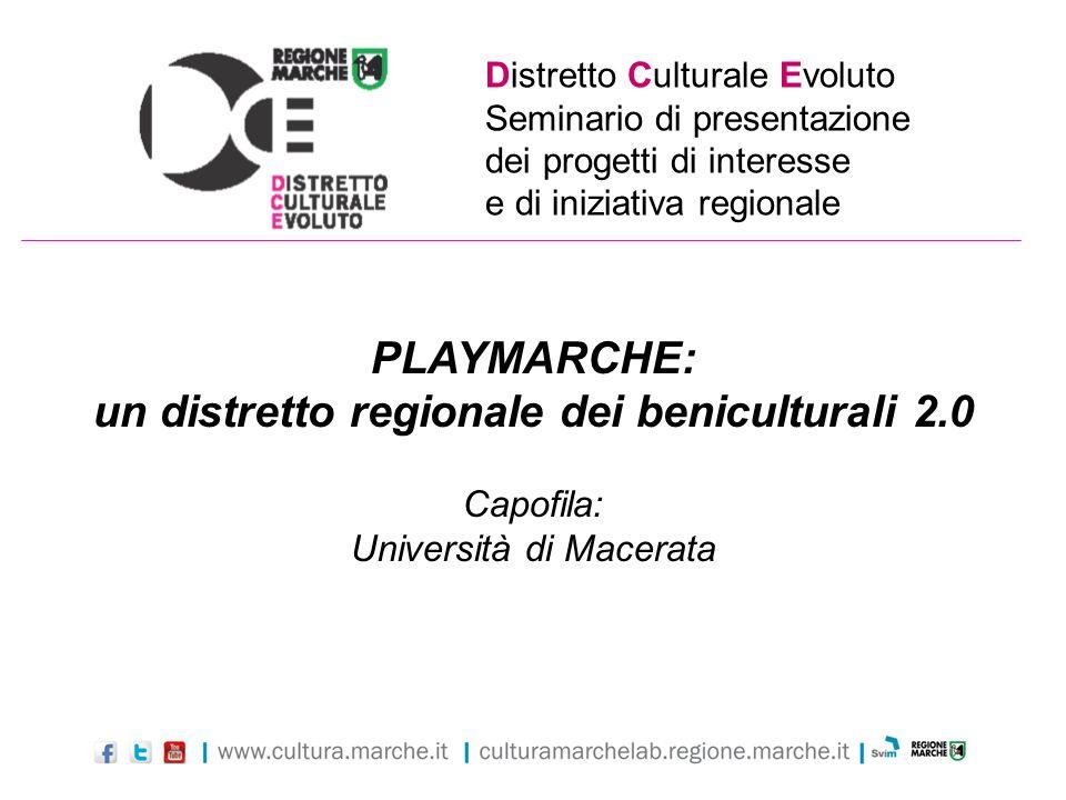 Distretto Culturale Evoluto Seminario di presentazione dei progetti di interesse e di iniziativa regionale PLAYMARCHE: un distretto regionale dei beni