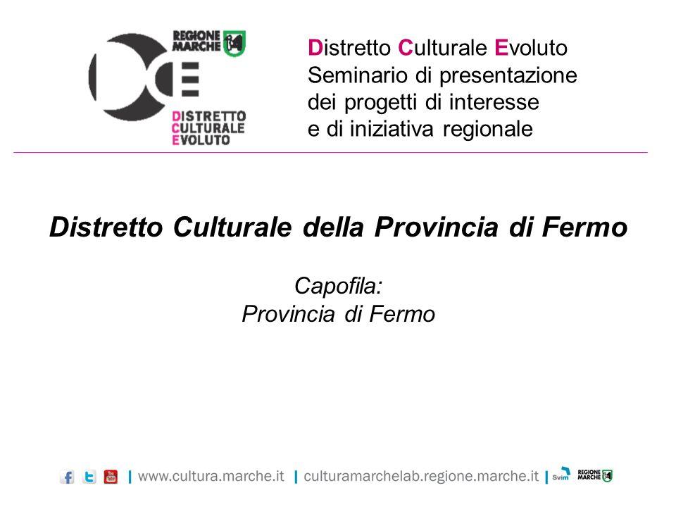 Distretto Culturale Evoluto Seminario di presentazione dei progetti di interesse e di iniziativa regionale Distretto Culturale della Provincia di Ferm