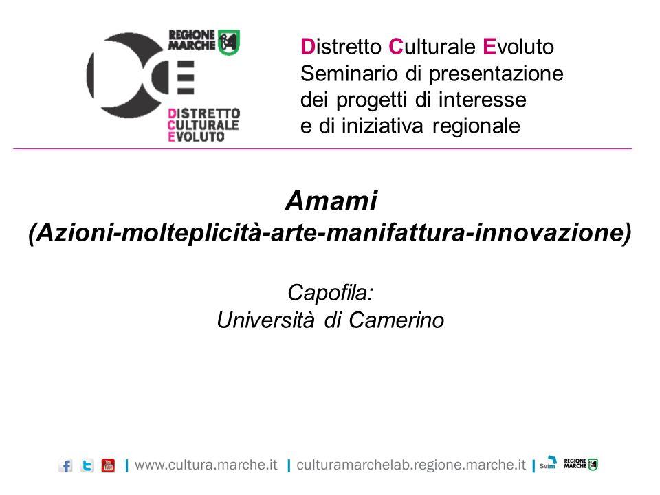 Distretto Culturale Evoluto Seminario di presentazione dei progetti di interesse e di iniziativa regionale Amami (Azioni-molteplicità-arte-manifattura