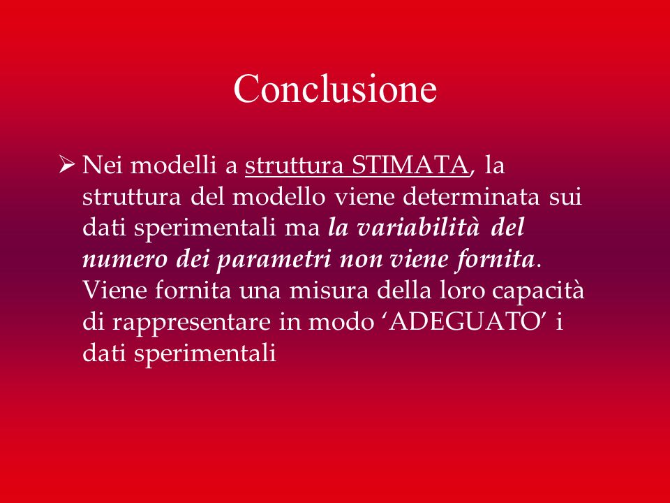 Nei modelli a struttura STIMATA, la struttura del modello viene determinata sui dati sperimentali ma la variabilità del numero dei parametri non viene
