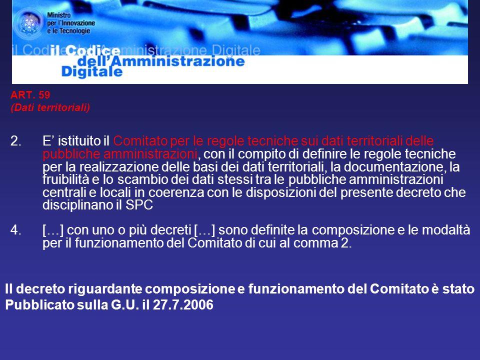 ART. 59 (Dati territoriali) 2.E istituito il Comitato per le regole tecniche sui dati territoriali delle pubbliche amministrazioni, con il compito di