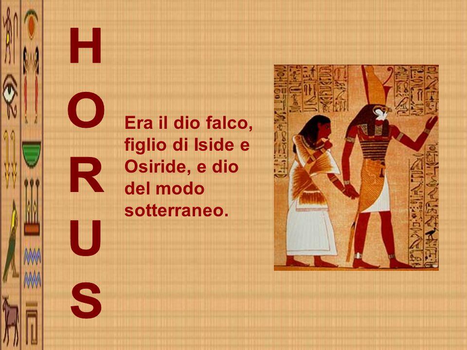 Era il dio falco, figlio di Iside e Osiride, e dio del modo sotterraneo.