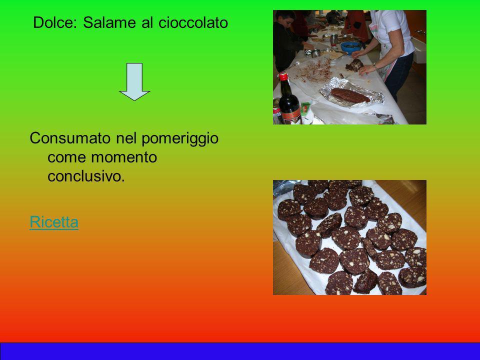 Dolce: Salame al cioccolato Consumato nel pomeriggio come momento conclusivo. Ricetta