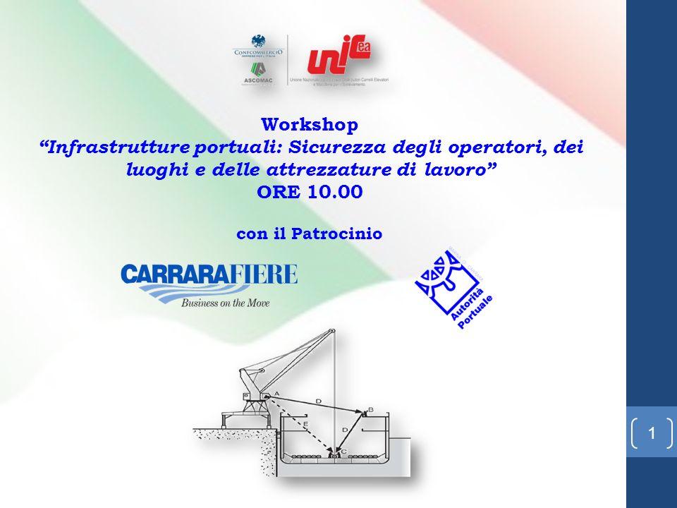 1 Workshop Infrastrutture portuali: Sicurezza degli operatori, dei luoghi e delle attrezzature di lavoro ORE 10.00 con il Patrocinio