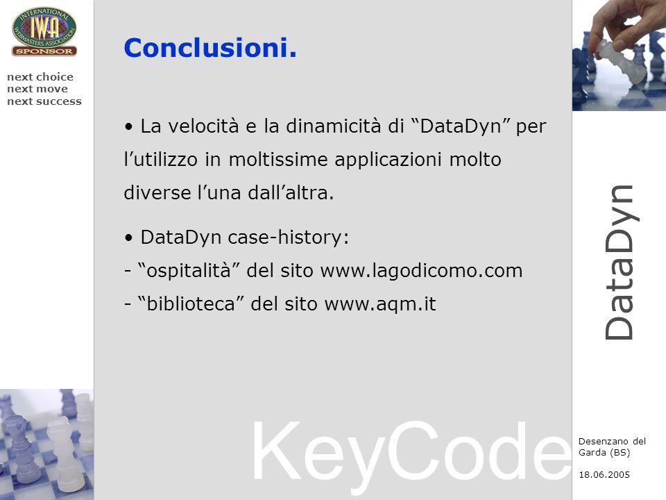 KeyCode next choice next move next success Desenzano del Garda (BS) 18.06.2005 DataDyn Conclusioni. La velocità e la dinamicità di DataDyn per lutiliz