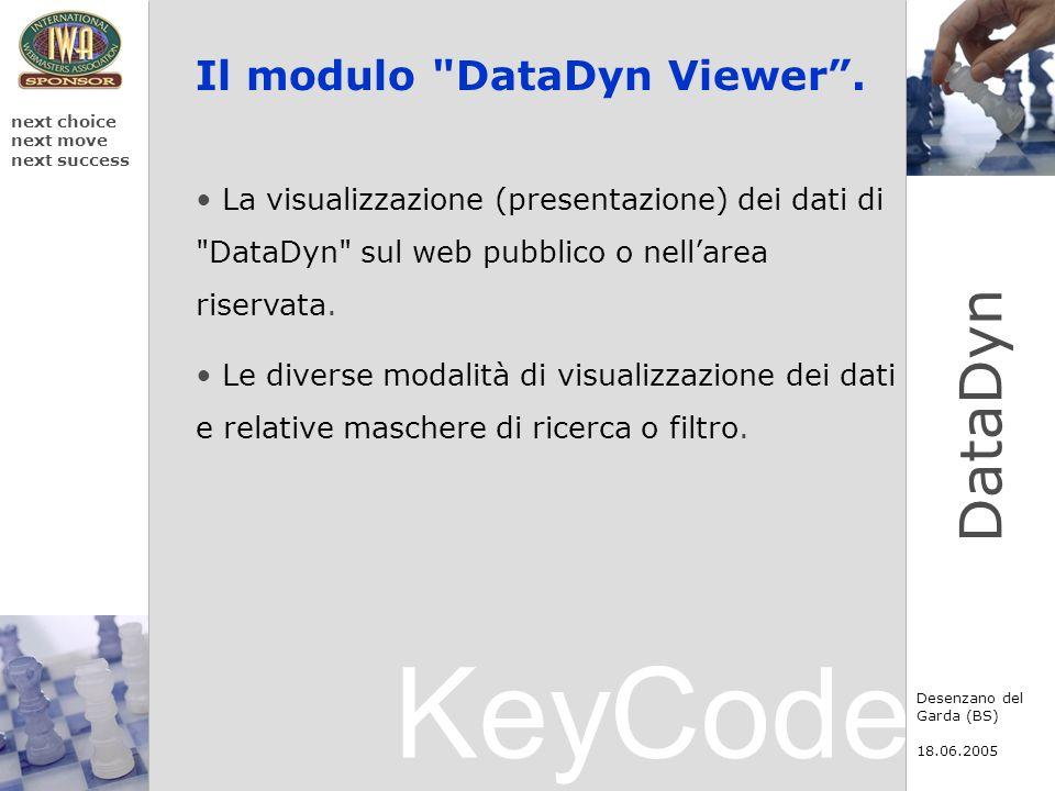 KeyCode next choice next move next success Desenzano del Garda (BS) 18.06.2005 DataDyn Il modulo DataDyn Viewer.