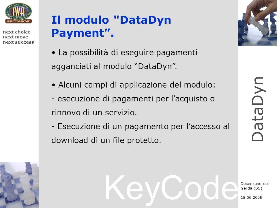 KeyCode next choice next move next success Desenzano del Garda (BS) 18.06.2005 DataDyn Il modulo DataDyn Payment.