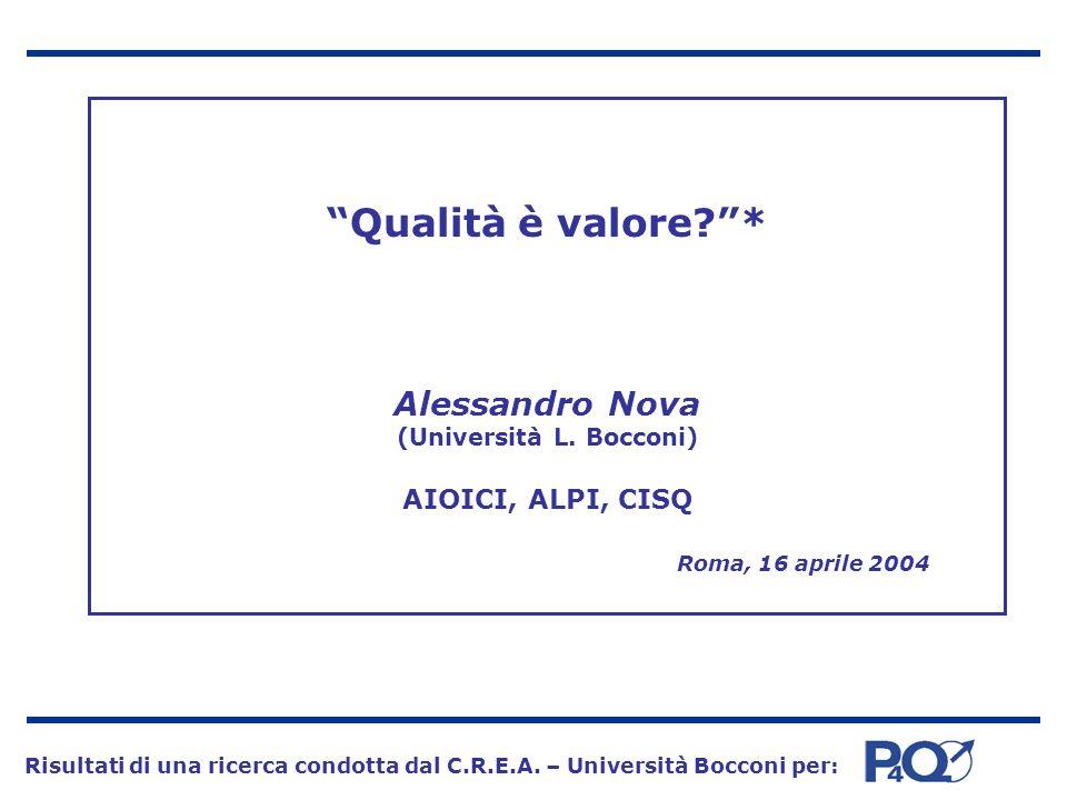 Qualità è valore?* Alessandro Nova (Università L. Bocconi) AIOICI, ALPI, CISQ Risultati di una ricerca condotta dal C.R.E.A. – Università Bocconi per: