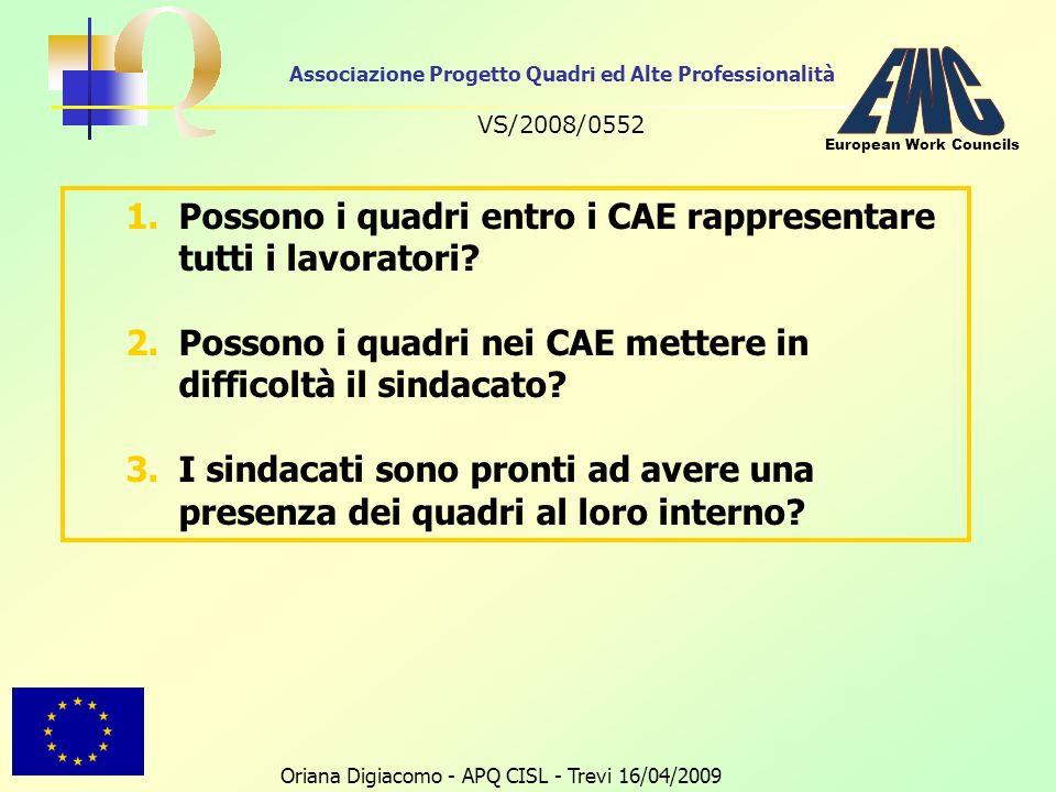 Associazione Progetto Quadri ed Alte Professionalità VS/2008/0552 Oriana Digiacomo - APQ CISL - Trevi 16/04/2009 European Work Councils 1.Possono i quadri entro i CAE rappresentare tutti i lavoratori.