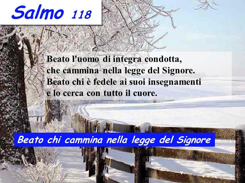Salmo 118 Beato l uomo di integra condotta, che cammina nella legge del Signore.