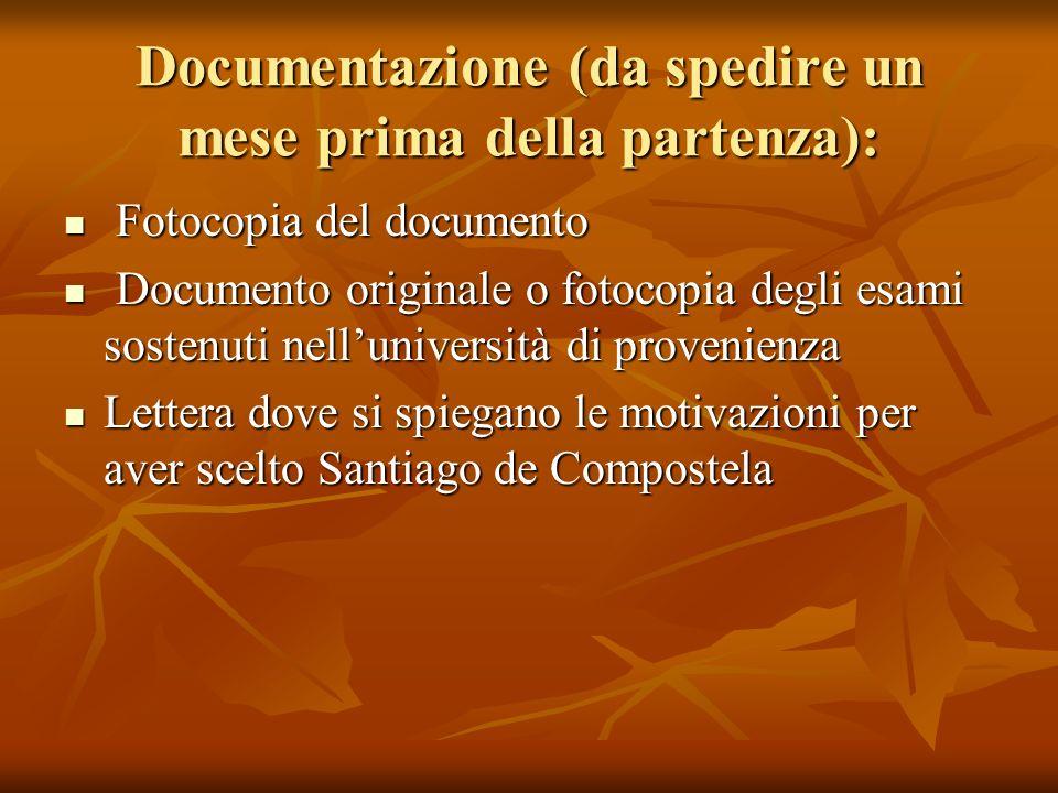 Documentazione (da spedire un mese prima della partenza): Fotocopia del documento Fotocopia del documento Documento originale o fotocopia degli esami