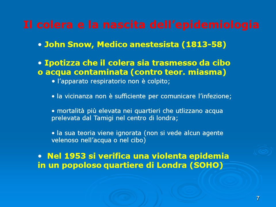 7 John Snow, Medico anestesista (1813-58) Ipotizza che il colera sia trasmesso da cibo o acqua contaminata (contro teor.