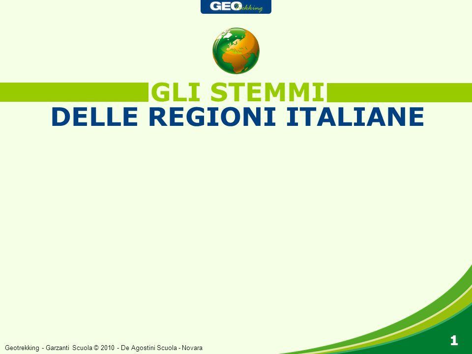 GLI STEMMI DELLE REGIONI ITALIANE 1 1 Geotrekking - Garzanti Scuola © 2010 - De Agostini Scuola - Novara