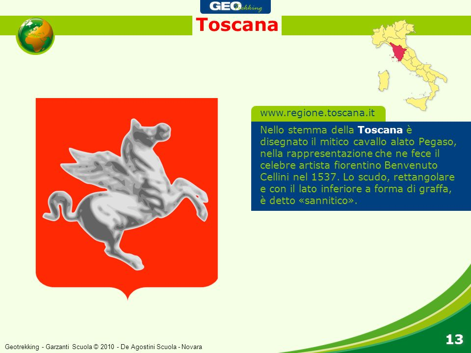Toscana 13 Nello stemma della Toscana è disegnato il mitico cavallo alato Pegaso, nella rappresentazione che ne fece il celebre artista fiorentino Ben