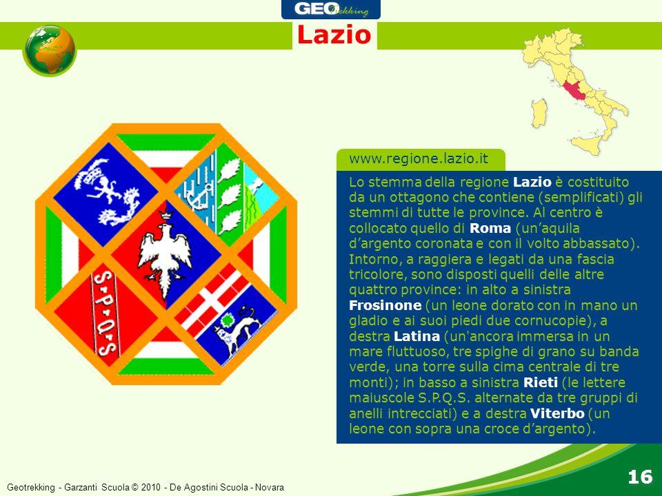 Lazio 16 www.regione.lazio.it Lo stemma della regione Lazio è costituito da un ottagono che contiene (semplificati) gli stemmi di tutte le province. A